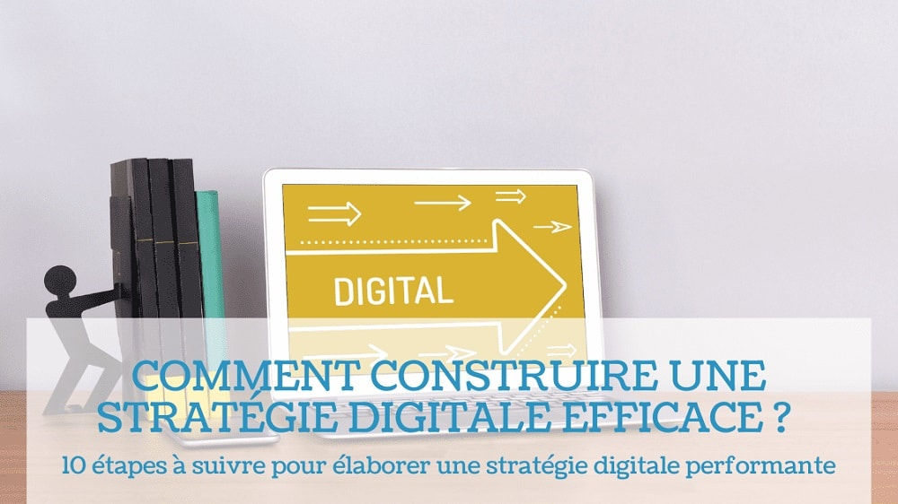 You are currently viewing Comment construire une stratégie digitale efficace ?